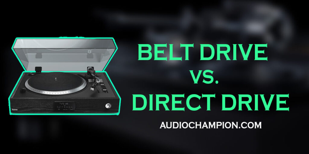 Belt Drive vs Direct Drive Turntables