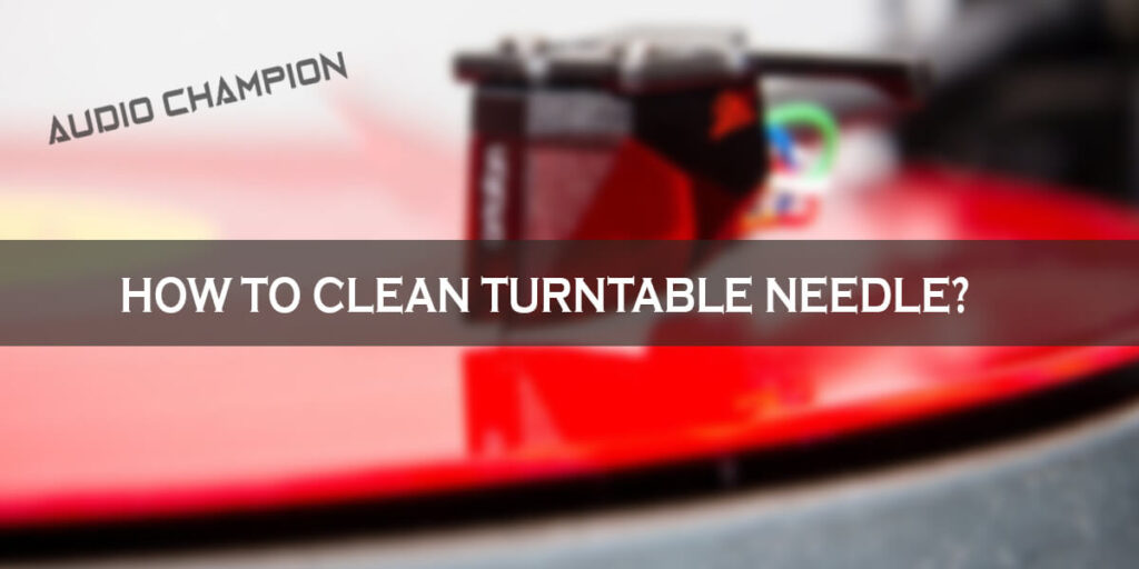 How to Clean Turntable Needle