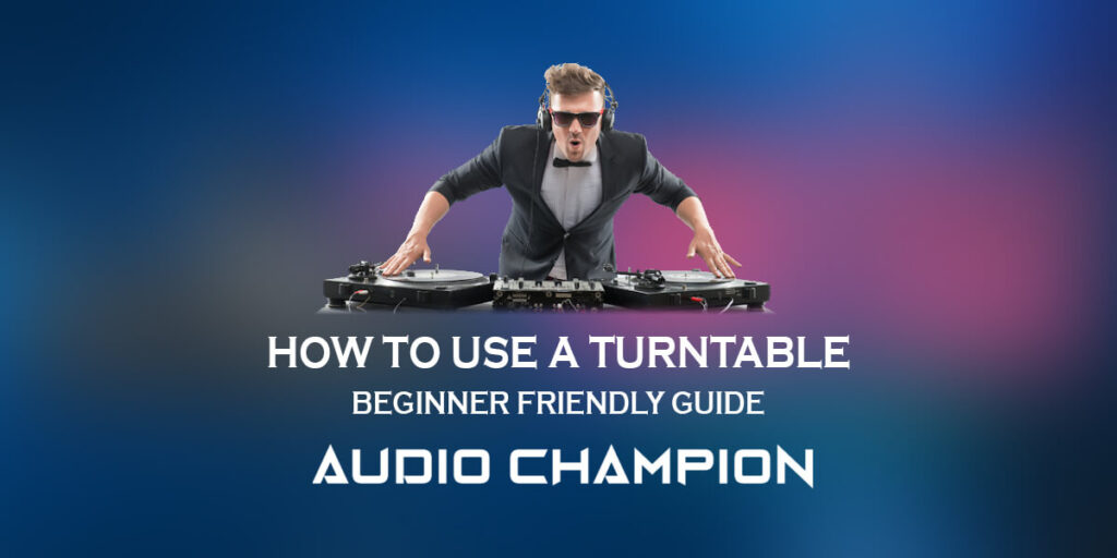 How to Use a Turntable