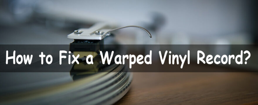 How to Fix a Warped Vinyl Record