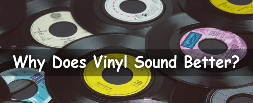 Why Does Vinyl Sound Better